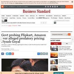 Govt probing Flipkart, Amazon over alleged predatory pricing: Piyush Goyal