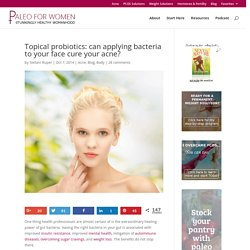 Topical probiotics: can applying bacteria to your face cure your acne? - Paleo for Women