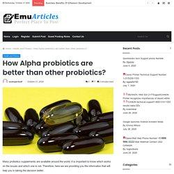 How Alpha probiotics are better than other probiotics?