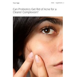 Can Probiotics Get Rid of Acne for a Clearer Complexion?