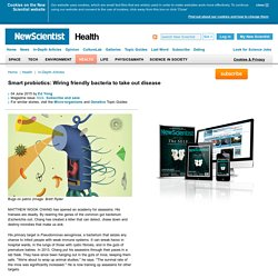 Smart probiotics: Wiring friendly bacteria to take out disease - health - 04 June 2015