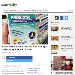 Probiotics Side Effects: Not Always Safe, May Even Kill You