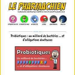 Probiotiques : un milliard de bactéries / d'allégations douteusesLe Pharmachien