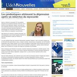 UNIVERSITE DE MONTREAL 05/12/11 Les probiotiques atténuent la dépression après un infarctus du myocarde