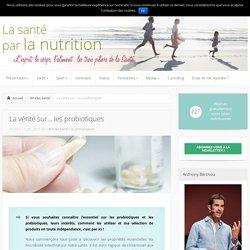 Les probiotiques : la vérité
