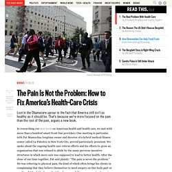 Jeremy: The Pain Is Not the Problem: How to Fix America's Health-Care Crisis