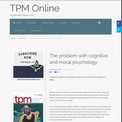The problem with cognitive and moral psychology