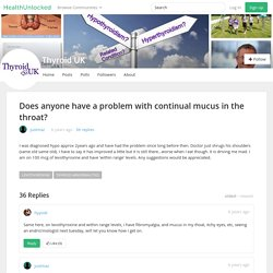Does anyone have a problem with continual mucus in the throat? - Thyroid UK