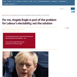 » For me, Angela Eagle is part of the problem for Labour's electability, not the solution