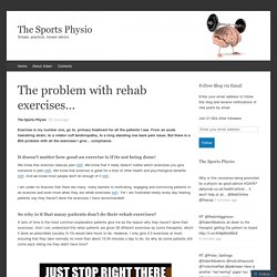 The problem with rehab exercises…