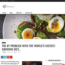 The #1 Problem With The World's Fastest-Growing Diet... - health4em