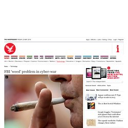 FBI 'weed' problem in cyber-war - Gadgets and Tech - Life & Style