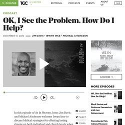 OK, I See the Problem. How Do I Help? - The Gospel Coalition