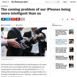 The coming problem of our iPhones being more intelligent than us