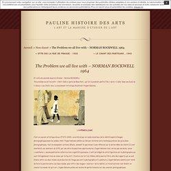 norman rockwell the problem we all live with Norman rockwell le xx°s the problem we all live with  norman rockwell est un illustrateur américain né à new york en 1894 et mort en 1978.