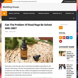 Can The Problem Of Road Rage Be Solved With CBD?