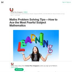 Maths Problem Solving Tips — How to Ace the Most Fearful Subject Mathematics