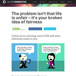 The problem isn't that life is unfair – it's your broken idea of fairness
