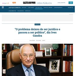 """""""O problema deixou de ser jurídico e passou a ser político"""", diz Ives Gandra"""