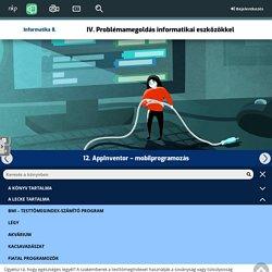Informatika 8. - IV. Problémamegoldás informatikai eszközökkel - 12. AppInventor – mobilprogramozás
