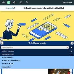 Informatika 7. - IV. Problémamegoldás informatikai eszközökkel - 13. Mobilprogramozás