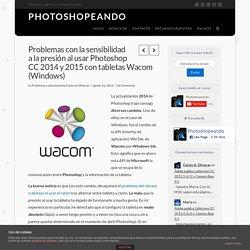 Problemas con la sensibilidad a la presión al usar Photoshop CC 2014 y 2015 con tabletas Wacom (Windows)