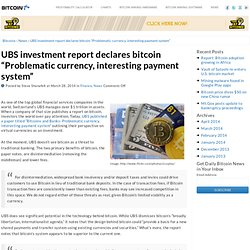 "UBS investment report declares bitcoin ""Problematic currency, interesting payment system"" 