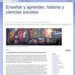 """Enseñar y aprender, historia y ciencias sociales: La problemática de la tierra. El caso de """"los banquineros""""."""