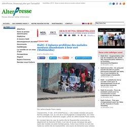 Haïti: L'épineux problème des malades mentaux abandonnés à leur sort (Multimédia)
