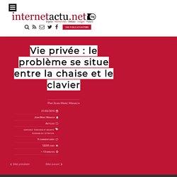 Vie privée : le problème se situe entre la chaise et le clavier ...