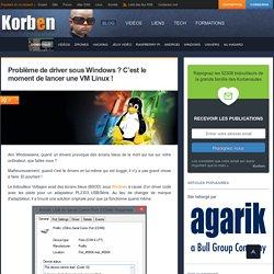 Problème de driver sous Windows ? C'est le moment de lancer une VM Linux !