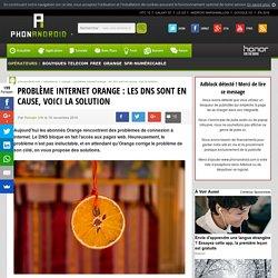Problème internet Orange : les DNS sont en cause, voici la solution