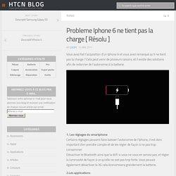 Probleme Iphone 6 ne tient pas la charge [ Résolu ] - HTCN Blog