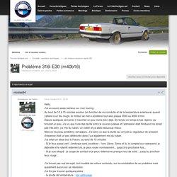 Problème 316i E30 (m40b16) - Les moteurs essence (après 82) - Forums 6enligne.net