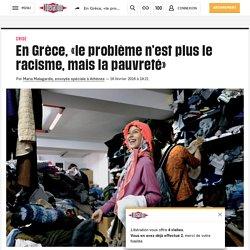 En Grèce, «leproblème n'est plus le racisme, mais la pauvreté»