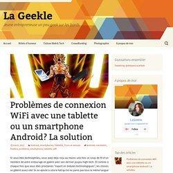 Problème de Wifi avec une tablette Android? La solution!