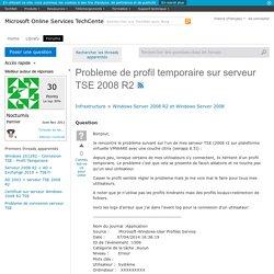 Probleme de profil temporaire sur serveur TSE 2008 R2