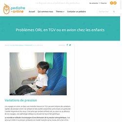 Problèmes ORL en TGV ou en avion chez les enfants
