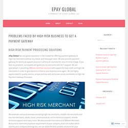 Problems faced by High Risk Business to get a payment gateway – ePay Global