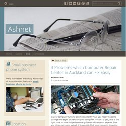 3 Problems which Computer Repair Center in Auckland can Fix Easily - Ashnet : powered by Doodlekit