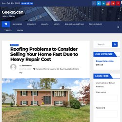 Roofing Problems to Consider Selling Your Home Fast Due to Heavy Repair Cost - GeeksScan