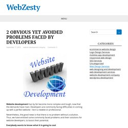 2 OBVIOUS YET AVOIDED PROBLEMS FACED BY DEVELOPERS – WebZesty