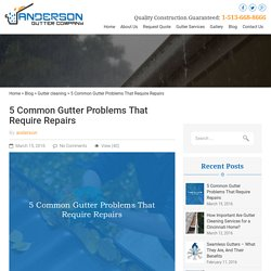 5 Common Gutter Problems That Require Repairs