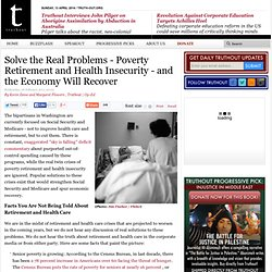 Solve the Real Problems - Poverty Retirement and Health Insecurity - and the Economy Will Recover