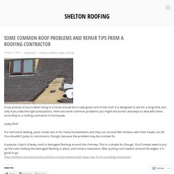 Some Common Roof Problems and Repair Tips From a Roofing Contractor