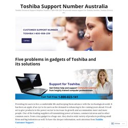 Five problems in gadgets of Toshiba and its solutions – Toshiba Support Number Australia