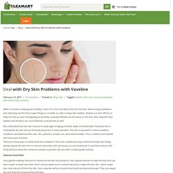 Deal with Dry Skin Problems with Vaseline - TazaMart
