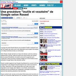 """Une procédure """"inutile et vexatoire"""" de Google selon Rossel - Internet"""