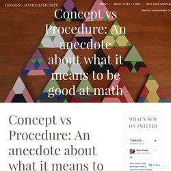 Concept vs Procedure: An anecdote about what it means to be good at math – Thinking Mathematically