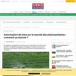 SCIENCES ET AVENIR 01/11/17 Autorisation de mise sur le marché des phytosanitaires : comment ça marche ?